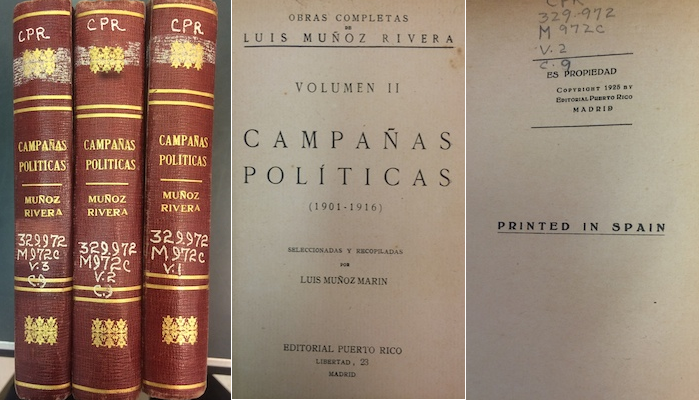 The three-volume 1925 edition of Luis Muñoz Rivera Campañas Políticas, was published in Madrid by Muñoz Jr. with his acknowledgement to the men who lent the money. The books are available in the University of Puerto Rico library. Denis said Muñoz Marín never published the collection. (Suministrada)